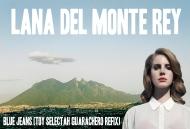 Lana del (Monte) Rey – Blue Jeans (Toy Selectah GuaracheroRefix)