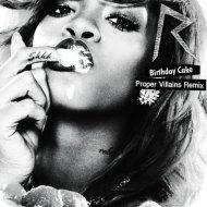 Rihanna – Birthday Cake (Proper VillainsRemix)