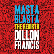 Dillon Francis – Masta Blasta (THE REBIRTH) [free download]