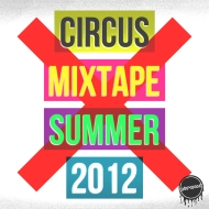 Circus Records – Summer Mixtape 2012 [free download]