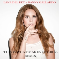 Lana Del Rey – This Is What Makes Us Girls (Danny Gallardo Remix) [free download]