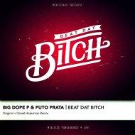 Big Dope P ft. Puto Prata – Beat Dat Bitch + Daniel Haaksman Remix[download]