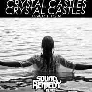 Crystal Castles – BAPTISM (Sound Remedy Remix) [FREE DOWNLOAD]