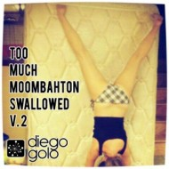 Diego Golo – Too Much Moombahton Swallowed 2 [free download mix]