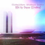 DJ Oopss – Globalibre mixtape 004 (Moombahton/Tropical Bassmix)