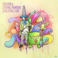 Feed Me x Crystal Fighters – Love is all Igot
