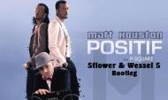 Matt Houston feat. P. Square – Positif (Sflower x Wessel S Moombahton Bootleg) [FreeDownload]