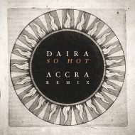 Daira – So Hot (ACCRA Remix) [FREE DOWNLOAD]