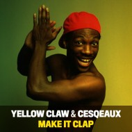 Yellow Claw x Cesqeaux – Make It Clap [FREE DOWNLOAD]