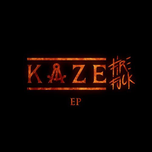 KAZE - Fire Fuck EP