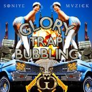 SoniyeMuzick – Glory Trap Bubbling EP [FREEDL]