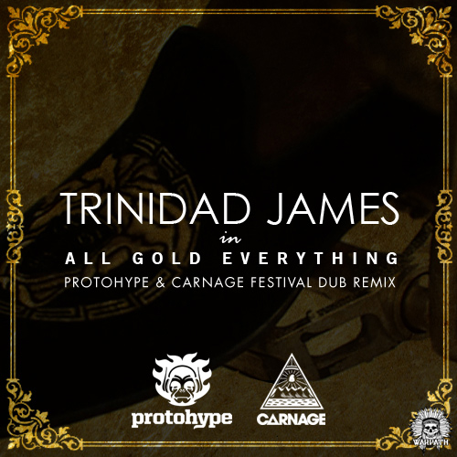 Trinidad-James-All-Gold-Everything-Protohype-Carnage-Festival-Dub-Remix