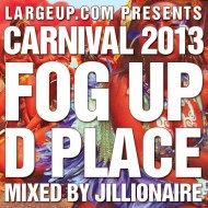 Jillionaire's – Fog Up D Place Carnival 2013 Mix [presented by LargeUp.com] [FREE DL]