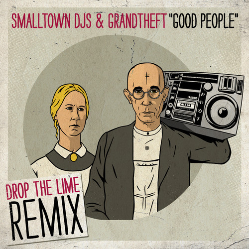 smalltown djs x grandtheft good people drop the lime remix