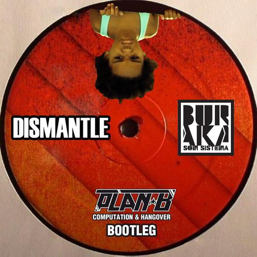 dismantle-buraka-som-sistema-plan-b-computation-hangover-bootleg-mash-up