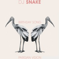 Dj Snake vs 2Chainz – Birthday Song (Parisian Vision) [FREE DOWNLOAD]