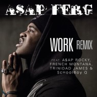 ASAP Ferg feat. ASAP Rocky x French Montana x Trinidad James x Schoolboy Q – Work REMIX (Official Video)