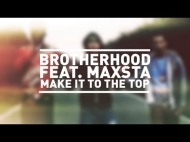 Brotherhood ft. Maxsta – Make It To The Top [Music Video]