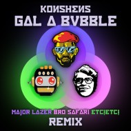 Konshens – Gal a Bubble (Major Lazer x Bro Safari x ETC!ETC! Remix) [FREEDL]