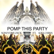 SoniyeMuzick x Kill Chris – Pomp This Party [FREE DOWNLOAD]