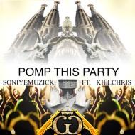 SoniyeMuzick x Kill Chris – Pomp This Party [FREEDOWNLOAD]